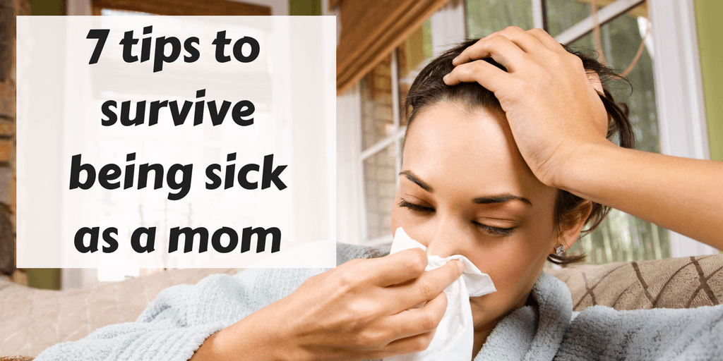 7 tips to survive being sick as a mom