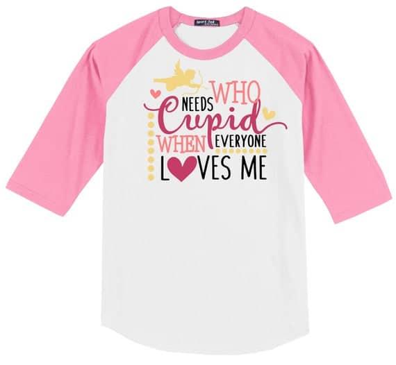 Who Needs Cupid girls Valentines shirt